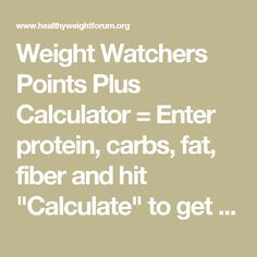 """Weight Watchers Points Plus Calculator = Enter protein, carbs, fat, fiber and hit """"Calculate"""" to get the Points Plus Value. (NOTE: This is. Weight Watchers Points Calculator, Weight Watchers Program, Weight Watchers Points Plus, Weight Watchers Snacks, Weight Watcher Dinners, Ww Points Plus Calculator, Carb Calculator, Points Plus Recipes, Weightwatchers Recipes"""