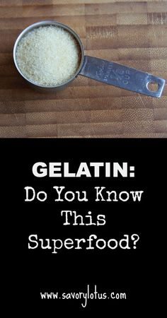 Gelatin- Do You Know This Superfood -savorylotus.com