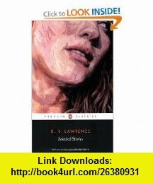 Selected Stories (Lawrence, D. H.) (Penguin Classics) (9780141441658) D. H. Lawrence, Sue Wilson, Louise Welsh , ISBN-10: 0141441658  , ISBN-13: 978-0141441658 ,  , tutorials , pdf , ebook , torrent , downloads , rapidshare , filesonic , hotfile , megaupload , fileserve