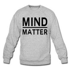 Mind Over Matter Crewneck Sweatshirt ~ 1107