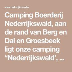 """Camping Boerderij Nederrijkswald, aan de rand van Berg en Dal en Groesbeek ligt onze camping """"Nederrijkswald', midden in de prachtige natuur van """"Het Rijk van Nijmegen"""", met zijn heuvelachtige gebieden; op de hoogste delen voornamelijk bos en de lager gelegen akkers en graslanden."""