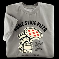 c6aa6dfa4a Home Slice Pizza of Austin, Texas. The undisputed Queen of Pies is Austin's  first choice for authentic New York Style Pizza. TMack · Tee shirts