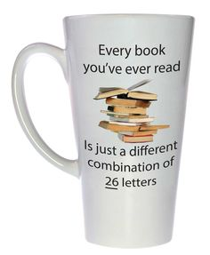 Every Book You've Ever Read is just a Different Combination of 26 Letters - Tall Latte Coffee or Tea Mug. Kinda takes some of the romance out of it, doesn't it?.