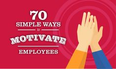 70 Simple Ways to Motivate Employees