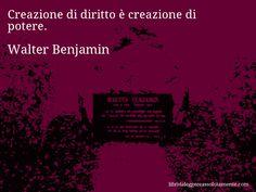 Aforisma di Walter Benjamin : Creazione di diritto è creazione di potere.