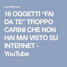 """16 OGGETTI """"FAI DA TE"""" TROPPO CARINI CHE NON HAI MAI VISTO SU INTERNET - YouTube"""