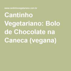 Cantinho Vegetariano: Bolo de Chocolate na Caneca (vegana)