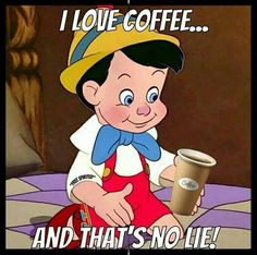 I LOVE COFFEE...AND THAT'S NO LIE!