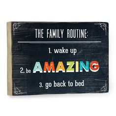 The Family Routine:  1. Wake up 2. Be AMAZING 3. Go back to bed