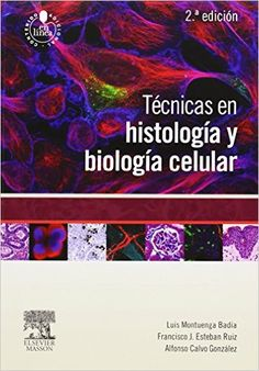 Técnicas en histología y biología celular / Luis Montuenga Badía, Francisco J. Esteban Ruiz, Alfonso Calvo González. - 2ª ed. - Barcelona : Elsevier-Masson, 2014