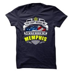 You Can't Scare Me, I Was Born In Memphis T-Shirts, Hoodies, Sweatshirts, Tee Shirts (22$ ==► Shopping Now!)