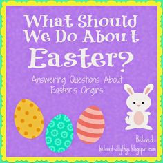 What Should We Do About Easter: Answering Questions About Easter's Origins. How did we get the date? What about bunnies and eggs? What does it have to do with Jesus?