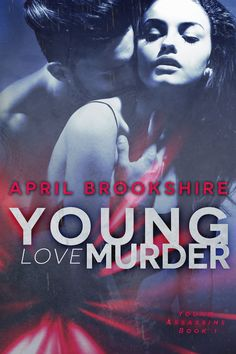 Young Love Murder  (Young Assassins #1)  by  April Brookshire   Young Adult/New Adult Romantic Suspense