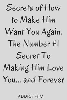 Secrets of How to Make Him Want You Again. The Number Secret To Making Him Love You. Make Him Chase You, Make Him Miss You, Afraid To Lose You, What Men Want, Want You Back, Addicted To You, Getting Him Back, Crazy About You, Yours Lyrics