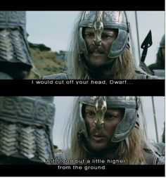 """Eomer to Gimli (Lord of the Rings) -- """"I would cut off your head..."""""""