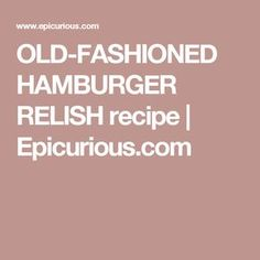 Old-Fashioned Hamburger Relish Canned Tomato Recipes, Relish Recipes, Hamburger Relish Recipe, How To Make Hamburgers, Canning Labels, Canning Recipes, Cranberry Relish, Home Canning, Tea Cakes