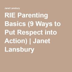 RIE Parenting Basics (9 Ways to Put Respect into Action) | Janet Lansbury