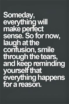 Someday Confused Quote, Someday, Tears Quote, Reason, Life Reminder, Perfect Sense, So True, Inspiration Quotes, Confusi...