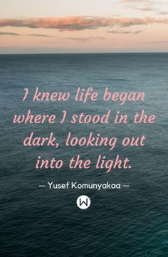 "Inspirational quotes, motivational quotes. ""I knew life began where I stood in the dark, looking out into the light"" - Yuself Komunyakaa quotes.  Quotes for life, inspiring quotes."