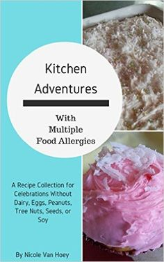 Kitchen Adventures With Multiple Food Allergies: A Recipe Collection for Celebrations Without Dairy, Eggs, Peanuts, Tree Nuts, Seeds, or Soy - Kindle edition by Nicole Van Hoey. Health, Fitness & Dieting Kindle eBooks @ Amazon.com.
