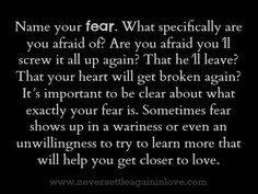 What are you afraid of? NAME your fear. ♥  www.neversettleagaininlove.com