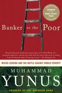 Banker to the Poor. Muammad Yunus.