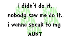 I didn't do it nobody saw me do it I wanna speak to my aunt Baby Bodysuit Toddler and Youth Tshirt Many Sizes and Colors Free Shipping