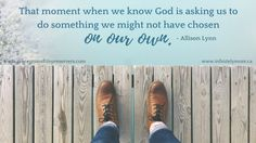 Feeling that holy tug on your heart? Be brave and step out into His plans!