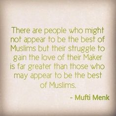The Best of Muslims… (Mufti Menk) yes very accurate... It's not at all about appearances