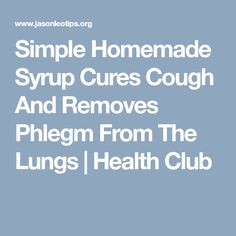 Simple Homemade Syrup Cures Cough And Removes Phlegm From The Lungs | Health Club