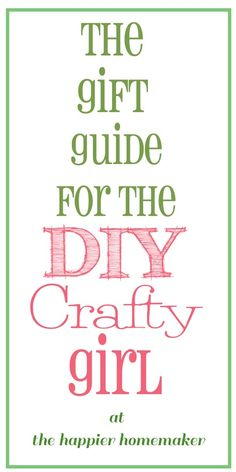 The Gift Guide for the DIY Crafty Girl-find the presents your crafty girl will love this holiday season! from The Happier Homemaker