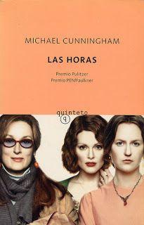 LAS HORAS de Michael Cunningham. La historia de tres mujeres en diferentes tiempos con una cosa en común: se debaten entre la soledad, la desesperanza y el amor por la belleza. Una emotiva novela que se adentra en el mundo de Virginia Woolf con extremada sensibilidad e inteligencia.