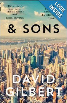 & Sons by David Gilbert - At the center of this book is A.N. Dyer, a celebrated novelist in decline, who has gathered his three sons after the death of his best friend in an attempt to untangle a lifetime of regrets and secrets. With wit and heart, Gilbert illuminates the complicated ways that fathers and sons misunderstand, disappoint and love one another and how their behavior affects the women in their lives.