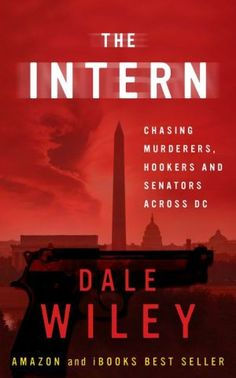 The Intern: A Thriller About Chasing Murderers, Hookers and Senators Across DC