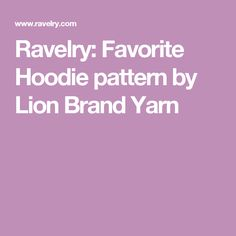 Ravelry: Favorite Hoodie pattern by Lion Brand Yarn