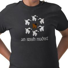 "Okay, this T-Shirt is definitely off-the-wall: A circle of white lambs surround a dark one captioned ""an irish nudist"". I don't get it but I have a thing for cute little lambs!"