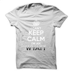 Keep Calm  Im An WYATT T Shirt, Hoodie, Sweatshirts - create your own shirt #clothing #T-Shirts