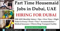 Part Time Housemaid jobs in Dubai. 1500 AED Monthly Salary + Tips + Overtime + Flight Ticket in Every 2 Years + Visa + Accommodation + Medical Insurance + Pick & Drop Transport Facility.
