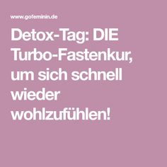 Detox-Tag: DIE Turbo-Fastenkur, um sich schnell wieder wohlzufühlen!