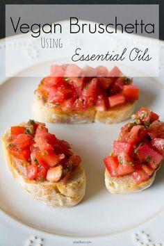 Vegan Bruschetta Recipe Using Essential Oils - The World According To Plaidfuzz