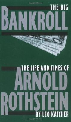 The Big Bankroll: The Life And Times Of Arnold Rothstein ...