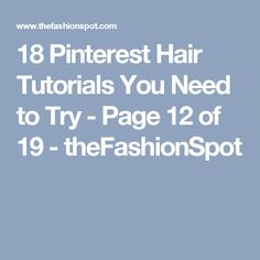 18 Pinterest Hair Tutorials You Need to Try - Page 12 of 19 - theFashionSpot