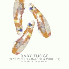 Baby Fudge (feat. Pretzels Malone & MidiPunk) by Wou-Wou & The Wormling