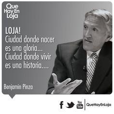 """""""Loja, ciudad donde nacer es una gloria... ciudad donde vivir es una historia"""" Benjamin Pinza"""