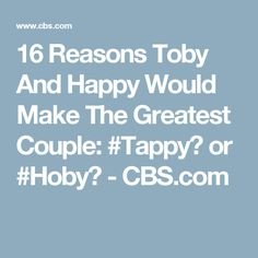 16 Reasons Toby And Happy Would Make The Greatest Couple: #Tappy? or #Hoby? - CBS.com