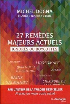 27 remèdes majeurs actuels ignorés ou boycottés ~ (Poche) - DLLIBS FR Michel Dogna, Ignorant, Le Management, France 1, Thing 1, Lectures, Affirmations, Ebooks, Free