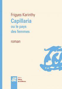 Entre Swift et Orwell, Capillaria ou le pays des femmes fut publié en Hongrie en 1926. Ce livre est présenté par son auteur comme un conte des Voyages de Gulliver, c'est une utopie caustique, où perce une ironie acide et pointe l'humour des moralistes sceptiques du XVIIIe siècle français.