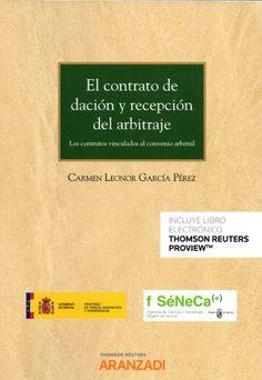 El contrato de dación y recepción del arbitraje / Carmen Leonor García Pérez.    Thomson Reuters Aranzadi, 2019