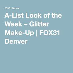 A-List Look of the Week – Glitter Make-Up | FOX31 Denver