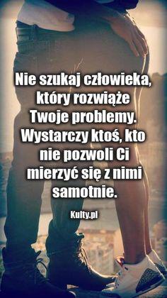 Nie szukaj człowieka który rozwiąże Twoje problemy. Wystarczy ktoś, kto...
